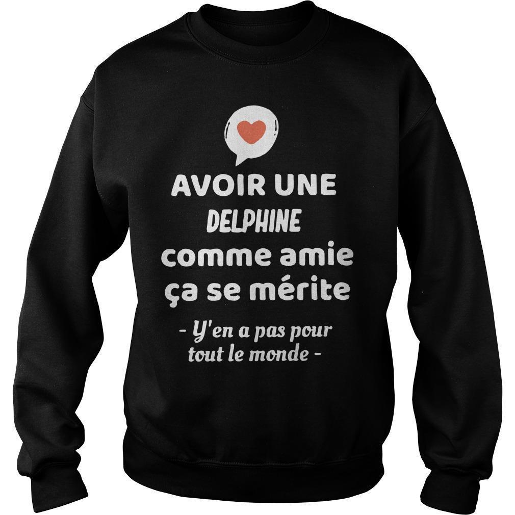 Avoir Une Delphine Comme Amie Ça Se Mérite Y'en A Pas Pour Tout Le Monde Sweater