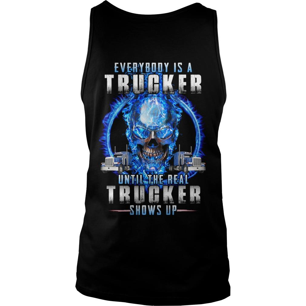 Everybody Is A Trucker Until The Real Trucker Shows Up Tank Top