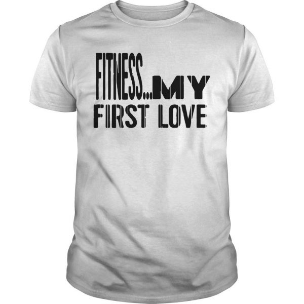 Fitness My First Love Shirt