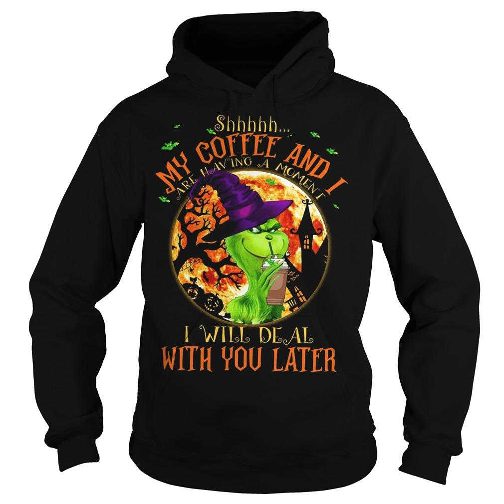 Grinch Shhh My Coffee And I Are Having A Moment Hoodie