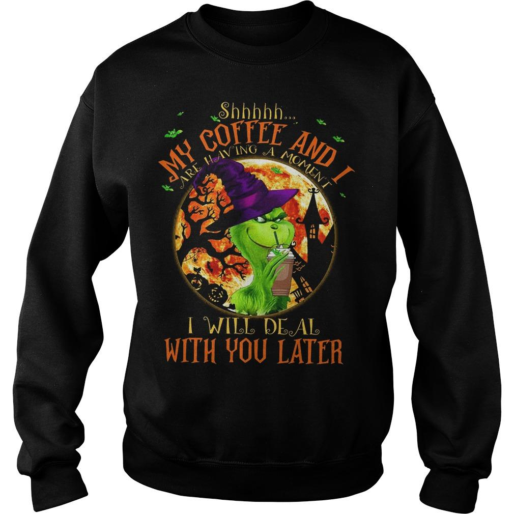Grinch Shhh My Coffee And I Are Having A Moment Sweater