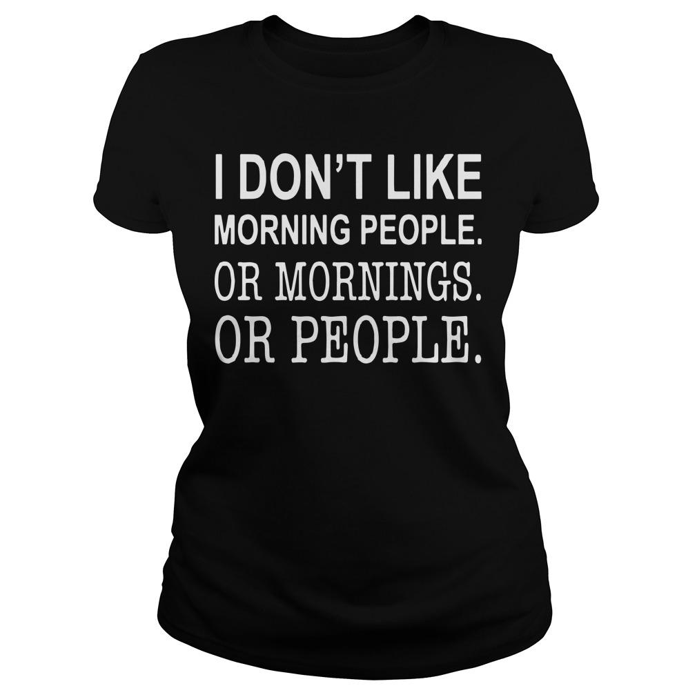I Don't Like Morning People Or Mornings Or People Longsleeve