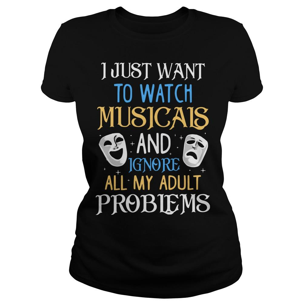 I Just Want To Watch Musicals And Ignore All My Adult Problems Longsleeve