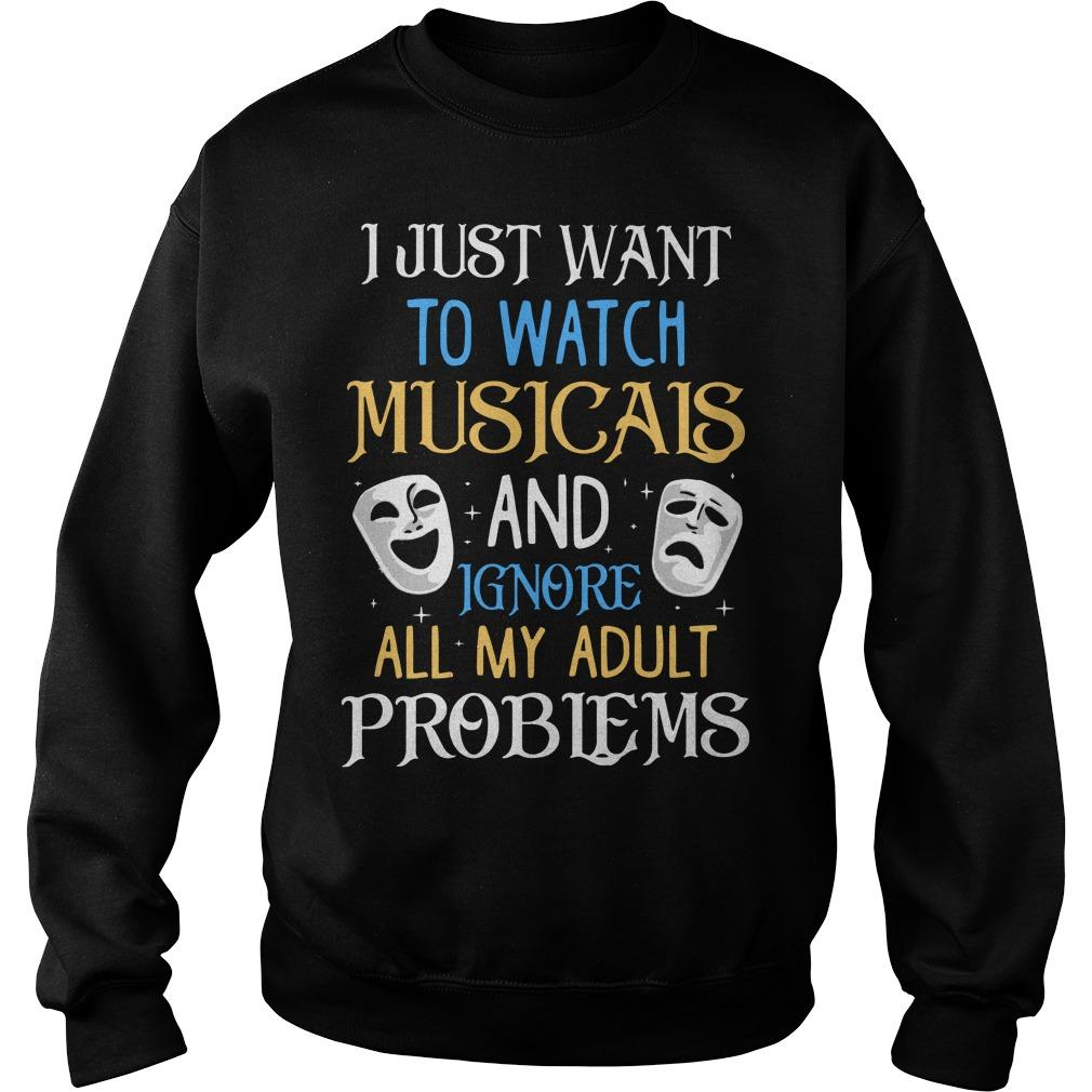 I Just Want To Watch Musicals And Ignore All My Adult Problems Sweater
