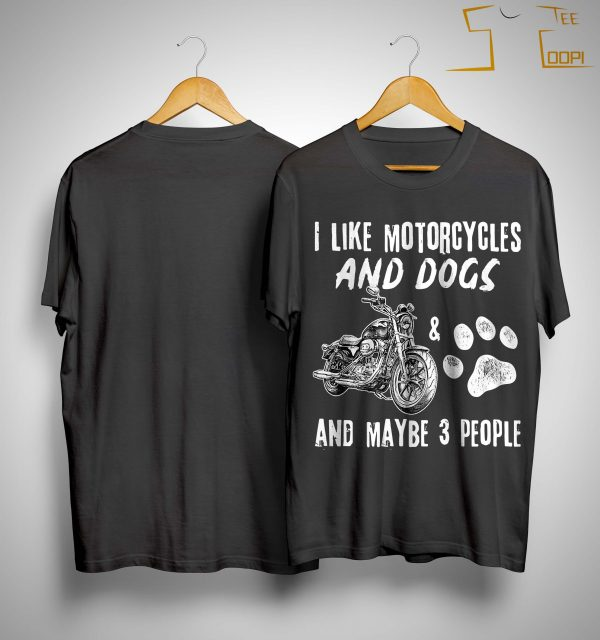 I Like Motorcycles And Dogs And Maybe 3 People Shirt
