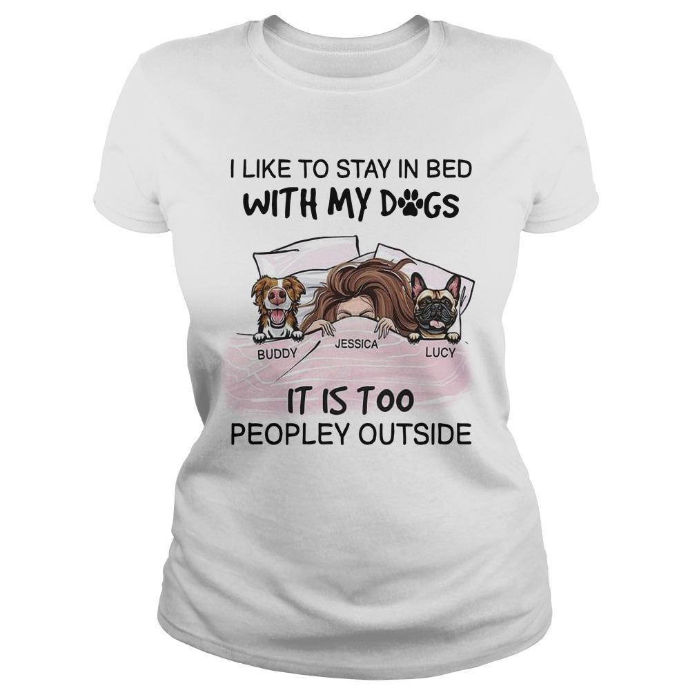I Like To Stay In Bed With My Dogs It's Too Peopley Outside Longsleeve