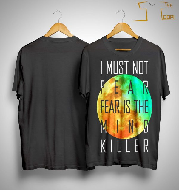 I Must Not Fear Fear Is The Mind Killer Shirt