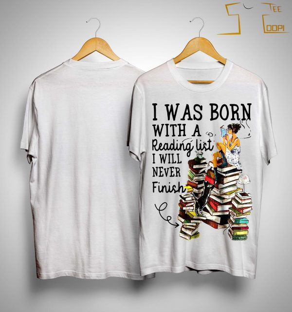 I Was Born With A Reading List I Will Never Finish Shirt