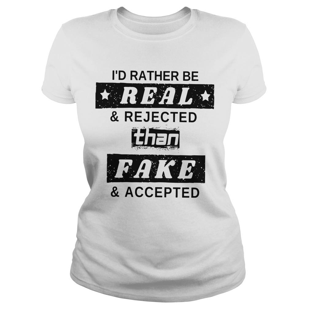 I'd Rather Be Real And Rejected Than Fake And Accepted Longsleeve