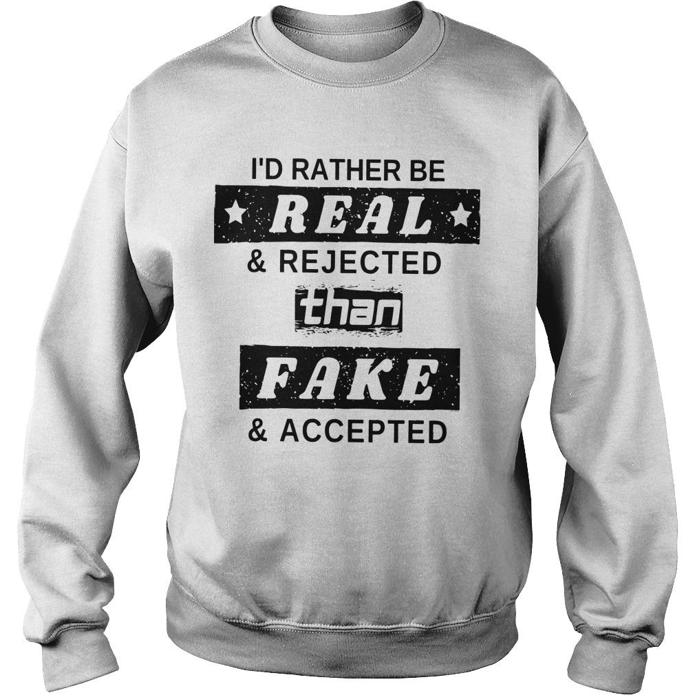 I'd Rather Be Real And Rejected Than Fake And Accepted Sweater