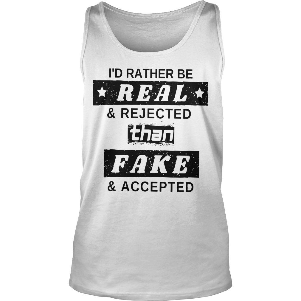 I'd Rather Be Real And Rejected Than Fake And Accepted Tank Top