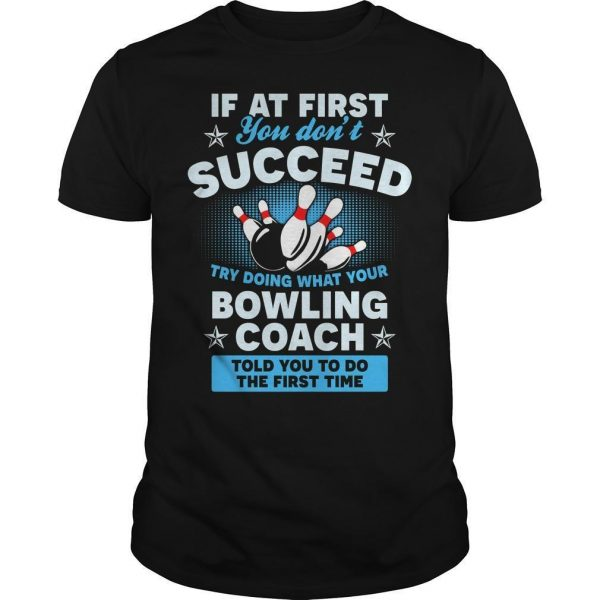 If At First You Don't Succeed Try Doing What Your Bowling Coach Shirt