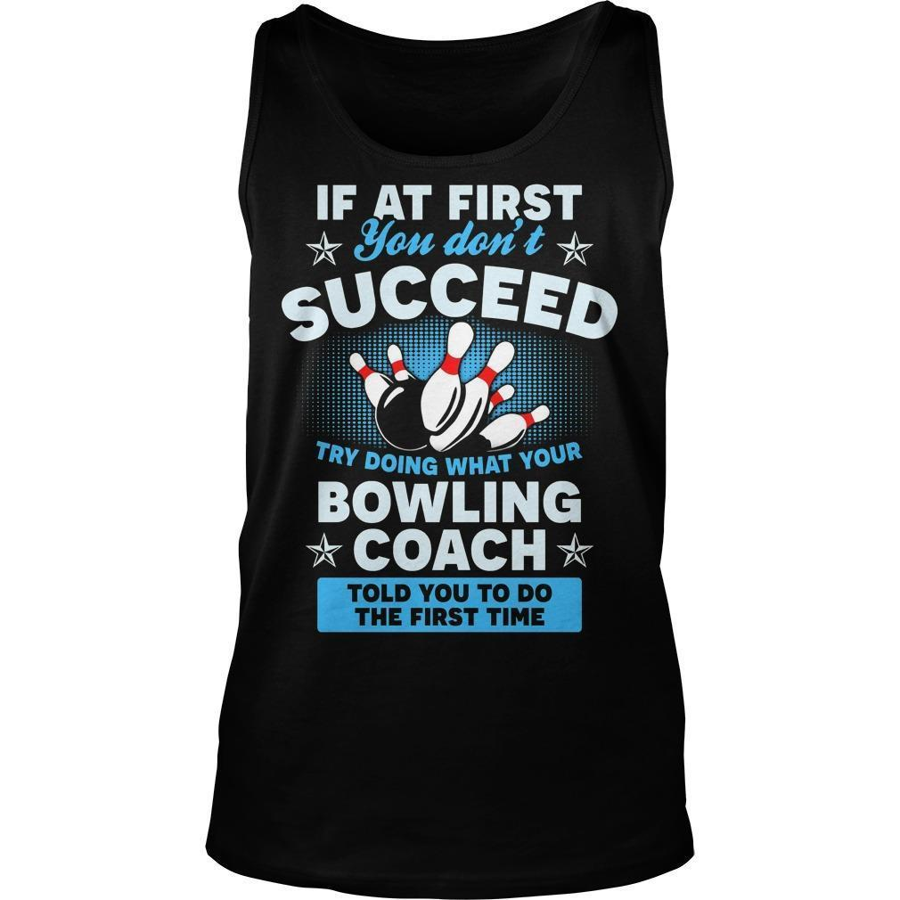 If At First You Don't Succeed Try Doing What Your Bowling Coach Tank Top