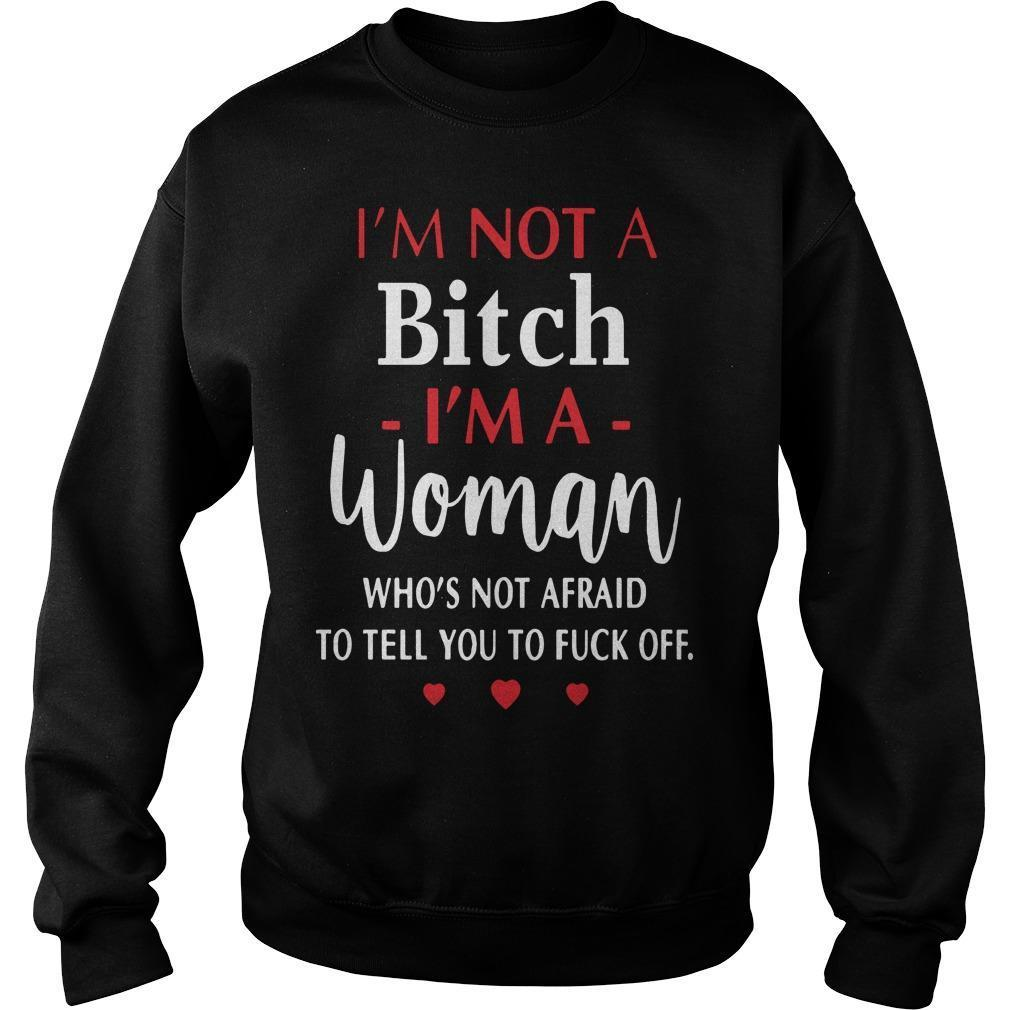 I'm Not A Bitch I'm A Woman Who's Not Afraid To Tell You To Fuck Off Sweater