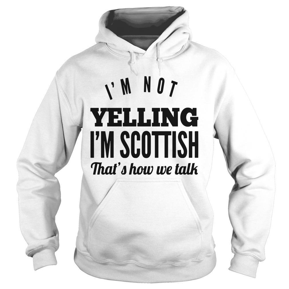 I'm Not Yelling I'm Scottish That's How We Talk Hoodie
