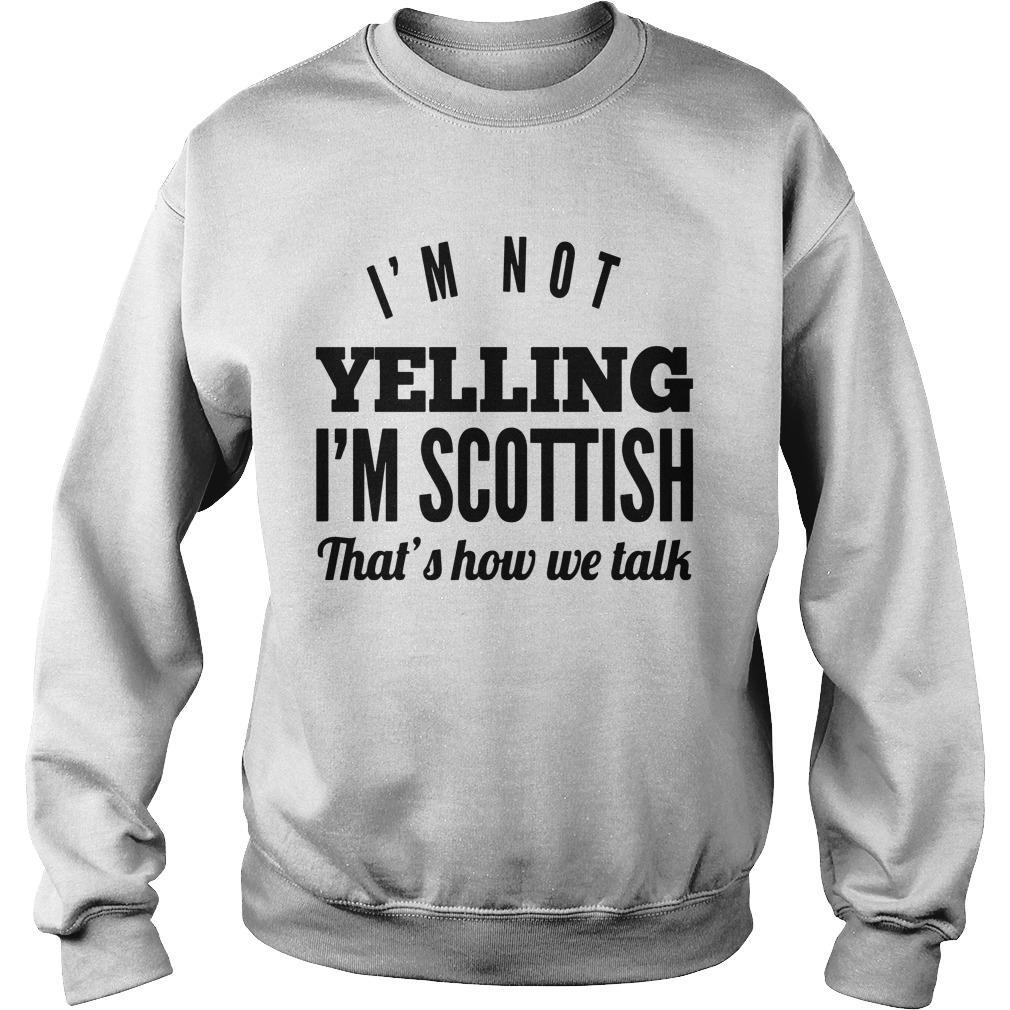 I'm Not Yelling I'm Scottish That's How We Talk Sweater