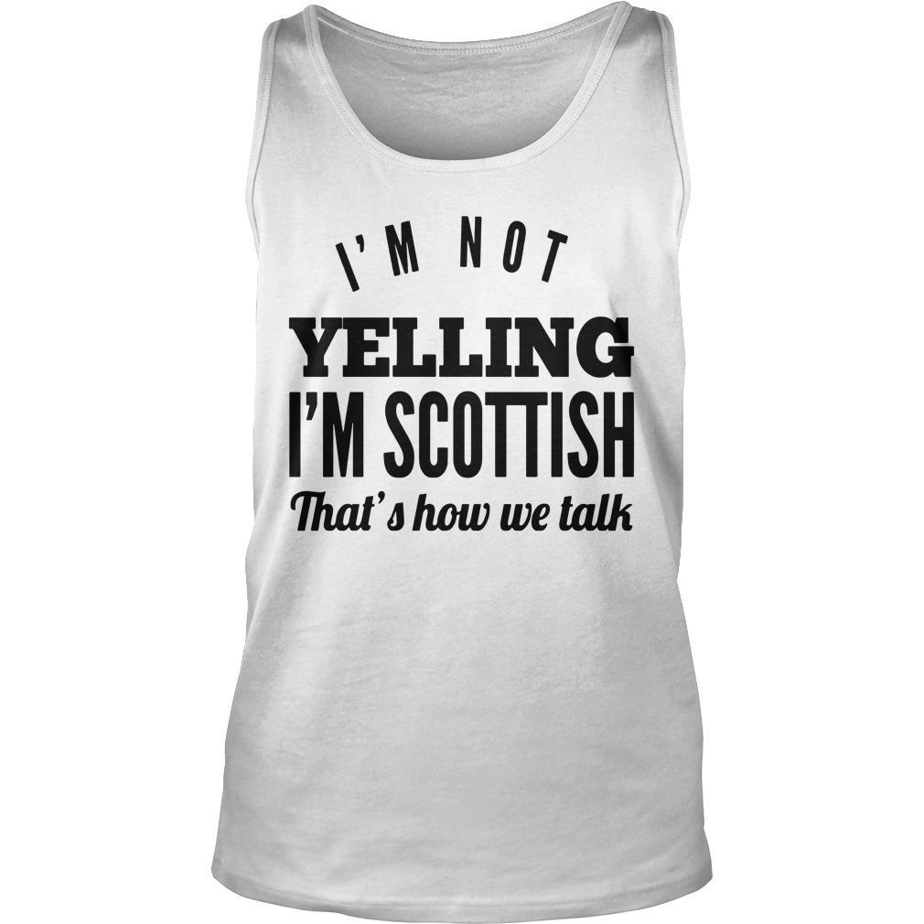 I'm Not Yelling I'm Scottish That's How We Talk Tank Top