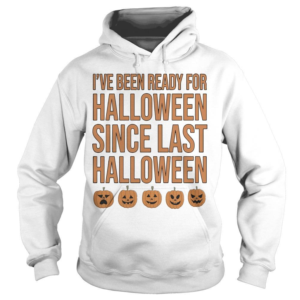 I've Been Ready For Halloween Since Last Halloween Hoodie