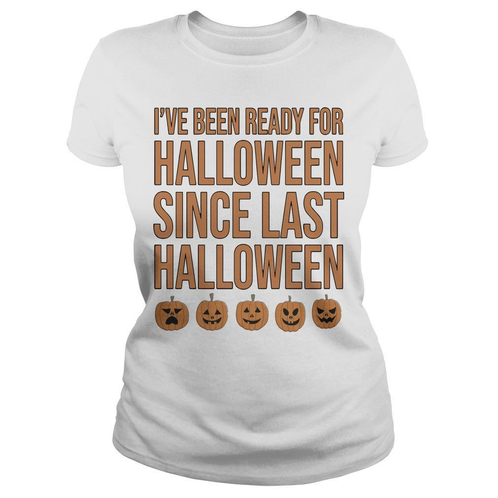 I've Been Ready For Halloween Since Last Halloween Longsleeve