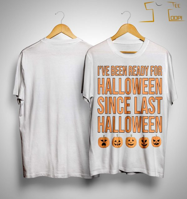 I've Been Ready For Halloween Since Last Halloween Shirt