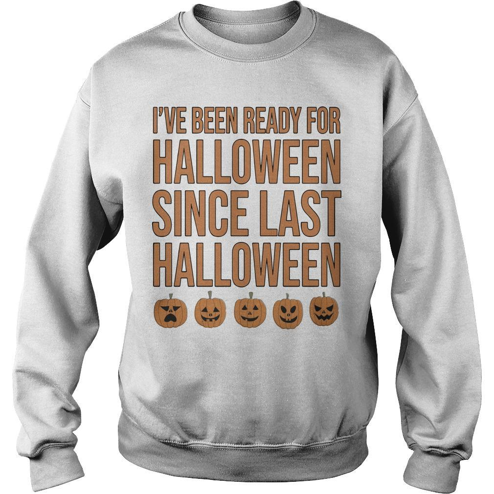 I've Been Ready For Halloween Since Last Halloween Sweater