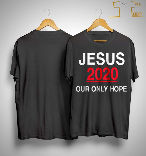 Jesus 2020 Our Only Hope Shirt