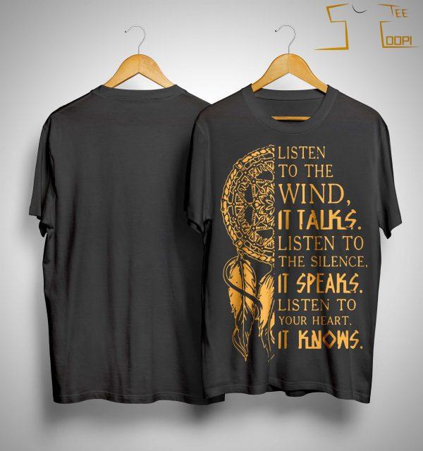 Listen To The Wind It Talks Listen The Silence It Speaks Shirt
