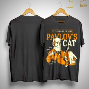 Little Known Failure Pavlov's Cat Shirt
