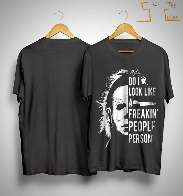 Michael Myers Do I Look Like A Freakin' People Person Shirt