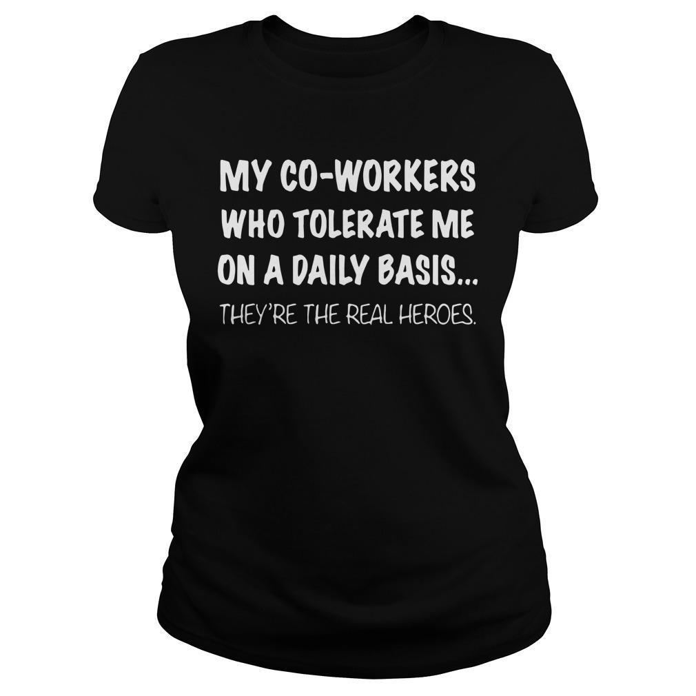 My Co Workers Who Tolerate Me On A Daily Basis Longsleeve