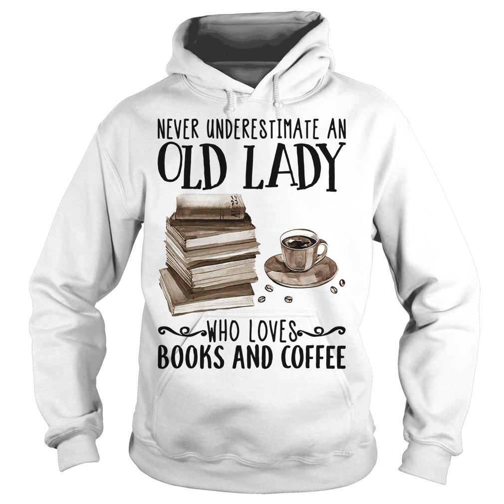 Never Underestimate An Old Lady Who Loves Books And Coffee Hoodie