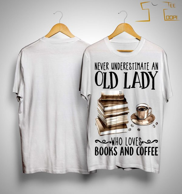 Never Underestimate An Old Lady Who Loves Books And Coffee Shirt