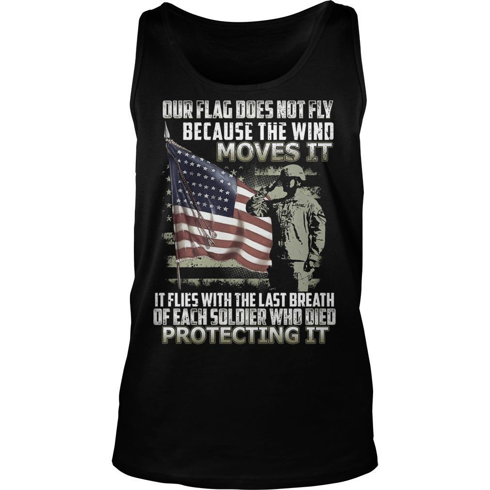 Our Flag Does Not Fly Because The Wind Moves It Tank Top