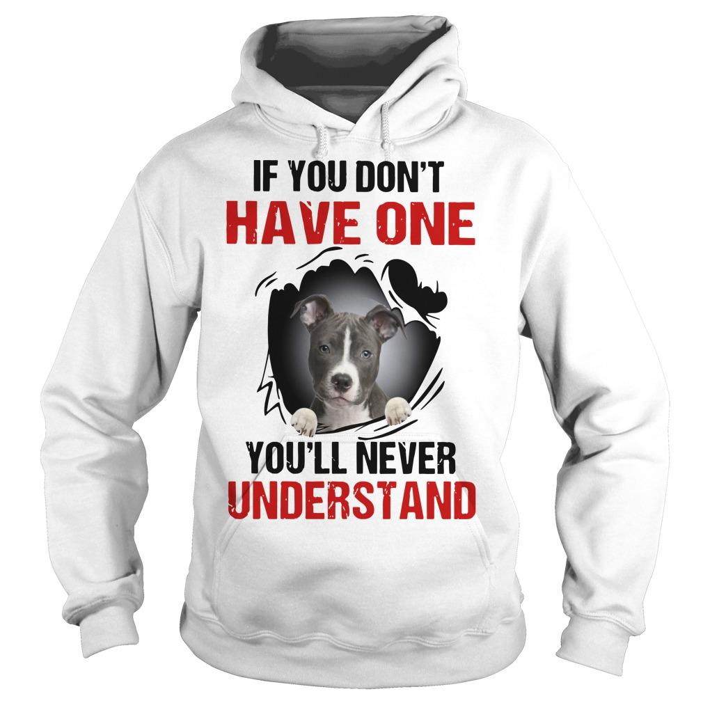 Pitbull If You Don't Have One You'll Never Understand Hoodie