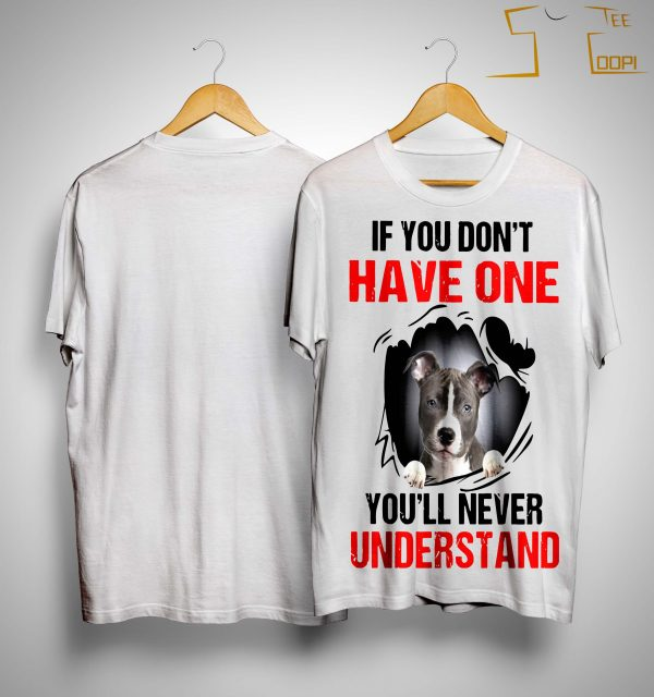 Pitbull If You Don't Have One You'll Never Understand Shirt