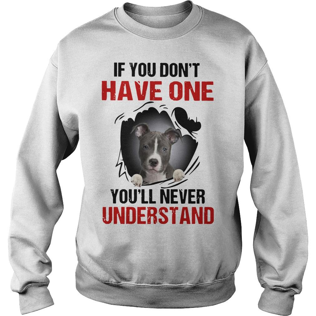 Pitbull If You Don't Have One You'll Never Understand Sweater