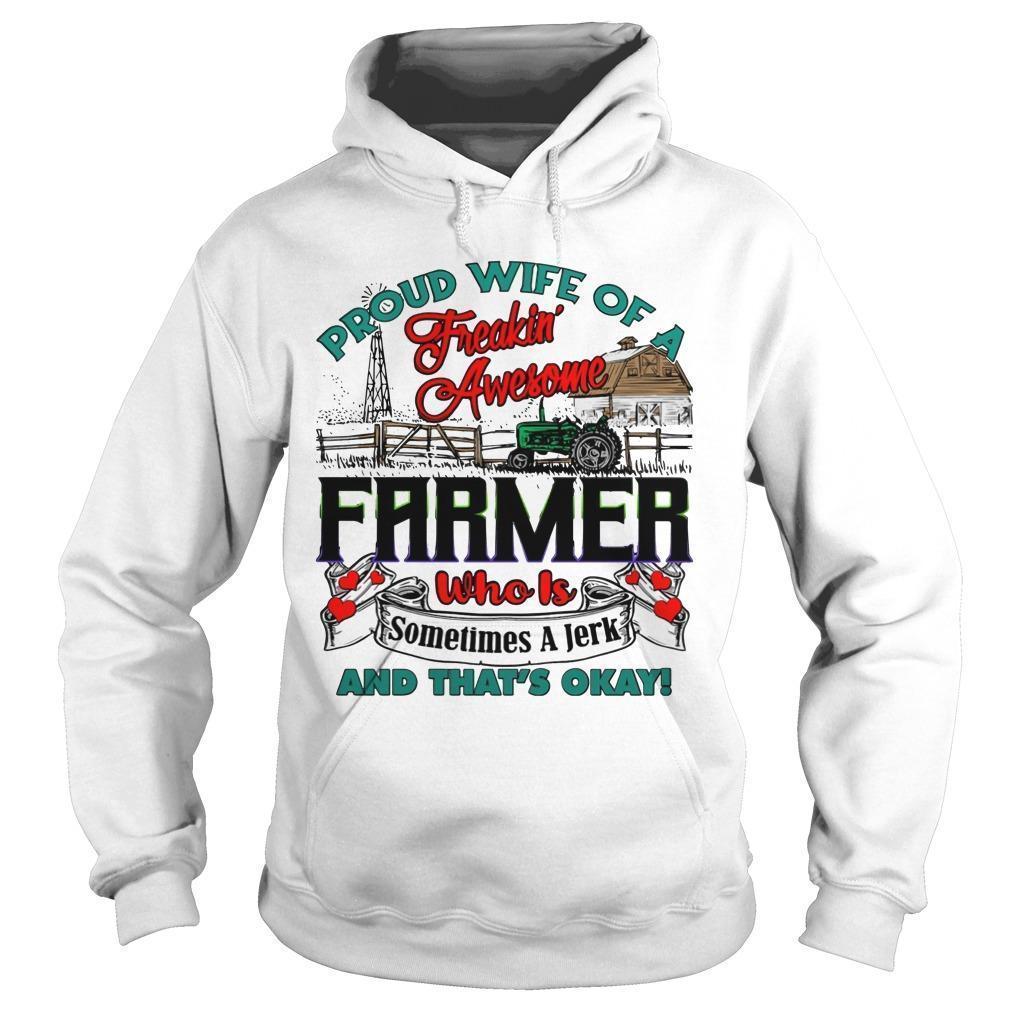 Proud Wife Of A Freakin' Awesome Farmer Who Is Sometimes A Jerk Hoodie