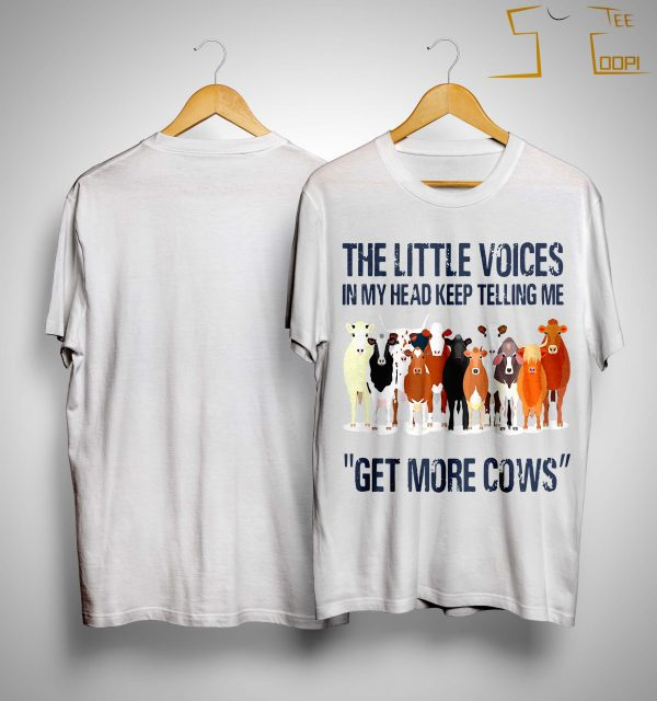 The Little Voices In My Head Keep Telling Me Get More Cows Shirt