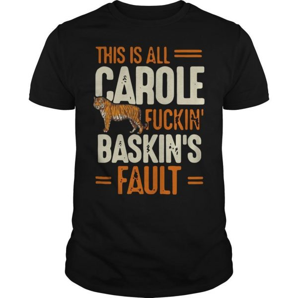This Is All Carole Fuckin Baskins Fault Shirt