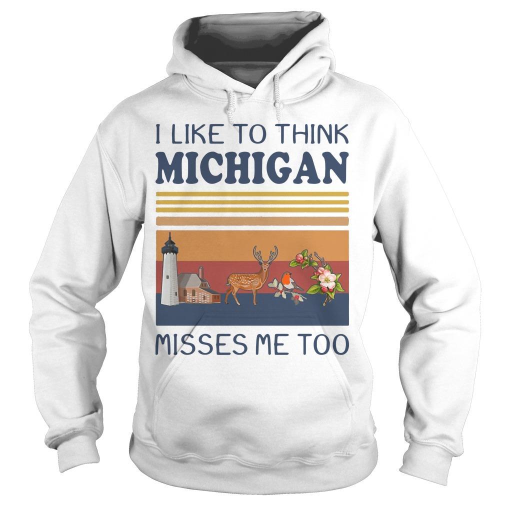 Vintage I Like To Think Michigan Misses Me Too Hoodie