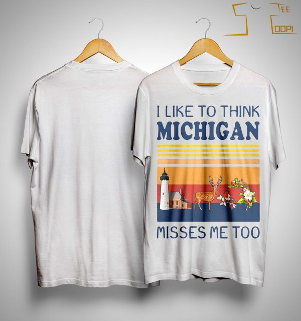 Vintage I Like To Think Michigan Misses Me Too Shirt