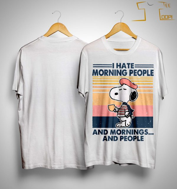 Vintage Snoopy I Hate Morning People And Mornings And People Shirt