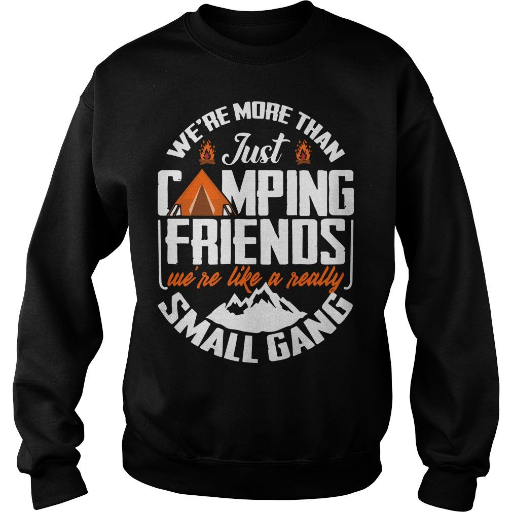 We're More Than Just Camping Friends We're Like A Really Small Gang Sweater