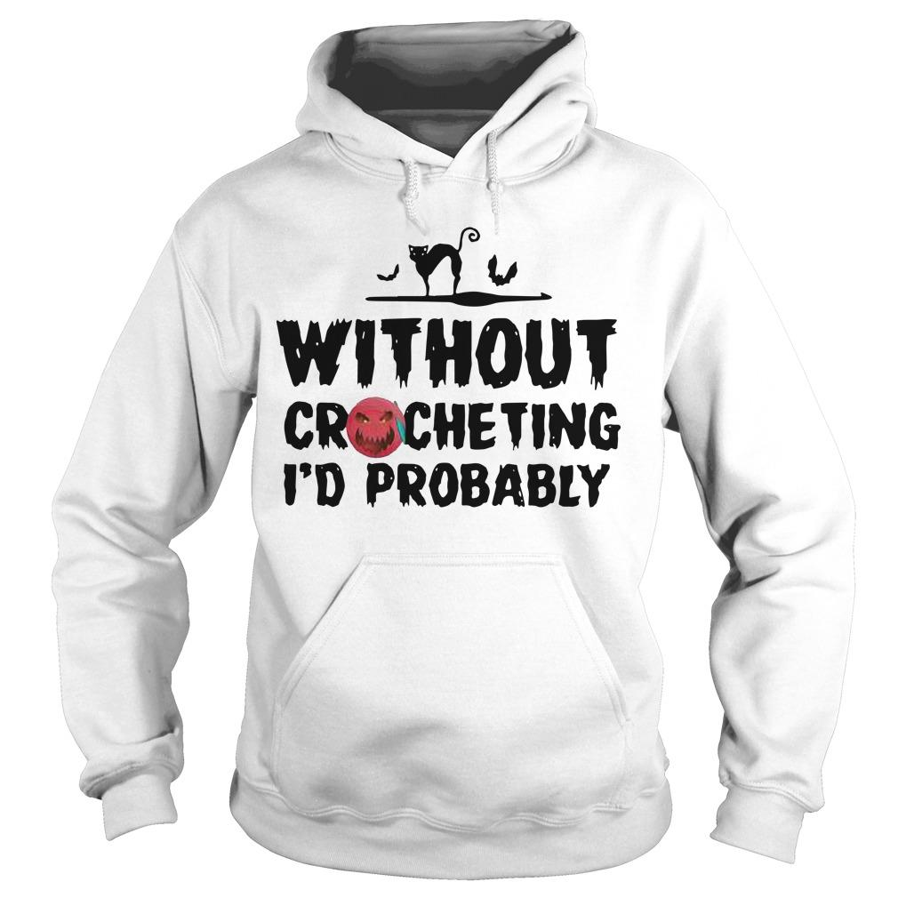 Without Crocheting I'd Probably Hoodie