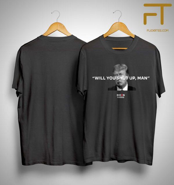 Would You Shut Up Man T Shirt