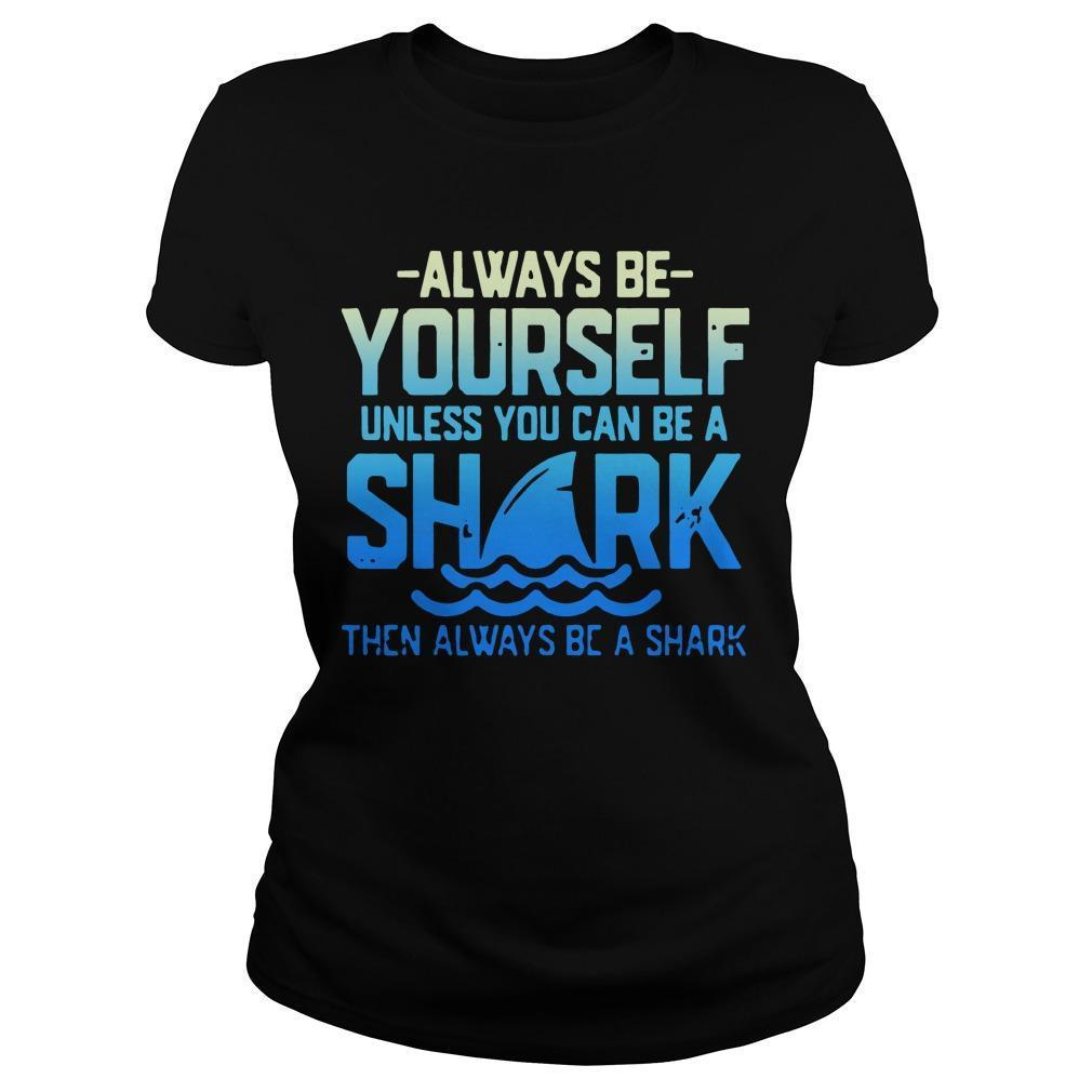 Always Be Yourself Unless You Can Be A Shark Longsleeve