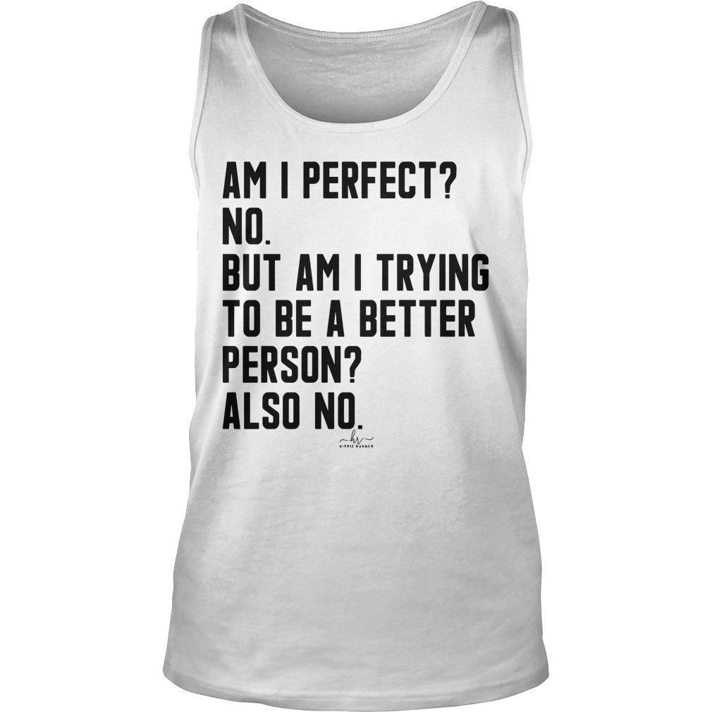 Am I Perfect No But Am I Trying To Be A Better Person Tank Top