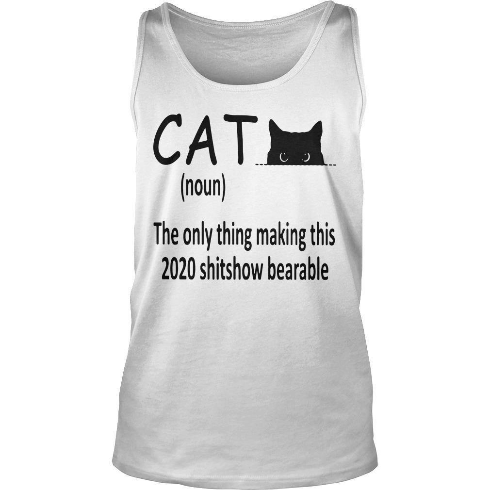 Cat The Only Thing Making This 2020 Shitshow Bearable Tank Top