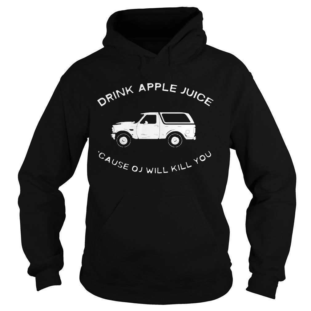 Cause Oj Will Kill You Drink Apple Juice T Hoodie