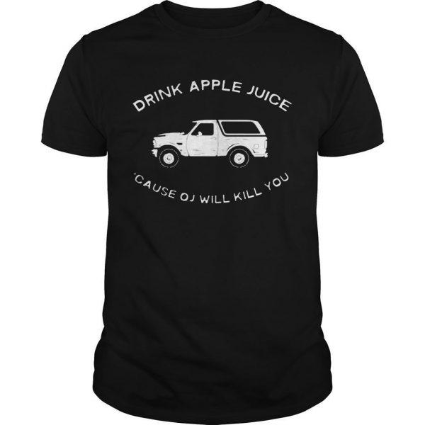 Cause Oj Will Kill You Drink Apple Juice T Shirt